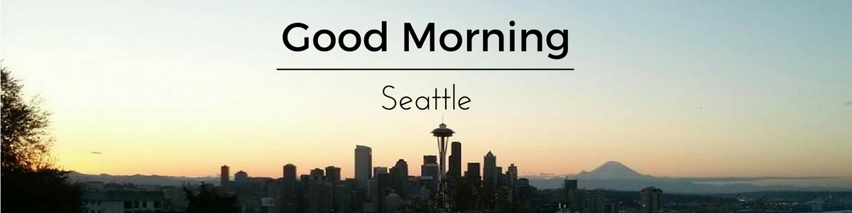 Good Morning, Seattle!